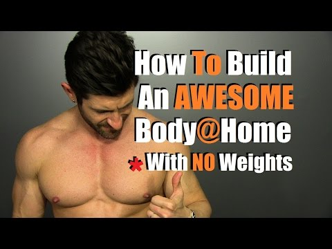 How To Build An AMAZING Body At Home  | No Equipment Needed!!