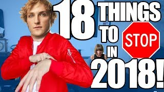 18 Things That Need To STOP in 2018!