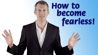 How to become fearless!