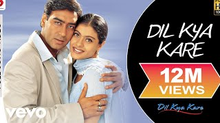 Dil Kya Kare - Title Track Video | Ajay Devgan, Kajol