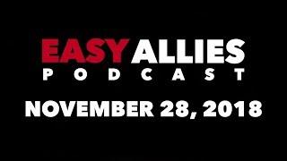 Easy Allies Podcast #140 - 11/28/18