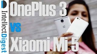 OnePlus 3 VS Xiaomi Mi 5 Detailed Comparison- Which Is Better And Why? | Intellect Digest