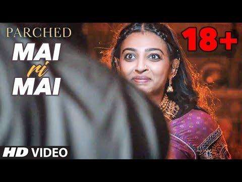 Xxx Mp4 Mai Ri Mai Video Song Parched Radhika Apte Tannishtha Chatterjee Adil Hussain T Series 3gp Sex