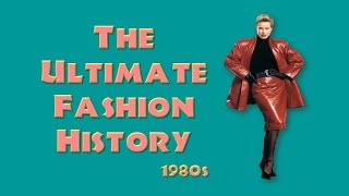 THE ULTIMATE FASHION HISTORY: The 1980s
