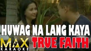 True Faith - Huwag Na Lang Kaya (Karaoke Version)