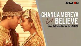 Ae Dil Hai Mushkil - Channa Mereya vs Believe   DJ Shadow Dubai Mashup