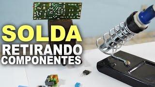 Como dessoldar e retirar componentes eletrônicos da placa!
