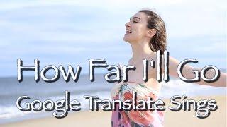 "Google Translate Sings: ""How Far I"