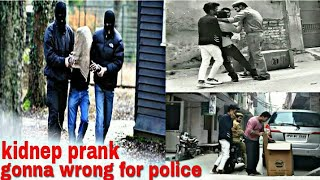 Kidnep/prank/gonna/wrong/for/police