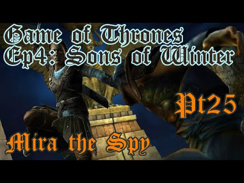 Game of Thrones: Ep4 (Sons of Winter) - Pt25 - Mira the Spy