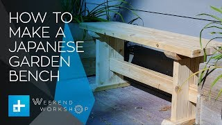 Weekend Workshop Episode 4 - How To Make A Japanese Style Garden Bench