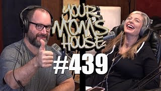 Your Mom's House Podcast - Ep. 439