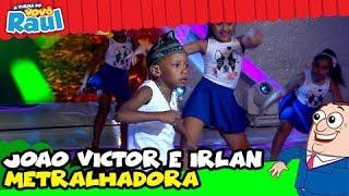 JOÃO VICTOR e IRLAN - Metralhadora