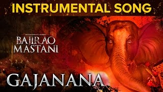 Gajanana Instrumental Song   Bajirao Mastani   Ranveer Singh, Deepika Padukone & Priyanka Chopra
