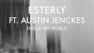 """""""This Is My World"""" Esterly ft. Austin Jenckes (featured in Assassin"""