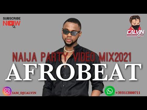 AFROBEAT VIDEO MIX 2021 LATEST NAIJA PARTY MIX 2021 DJ CALVIN KIZZ DANIEL REMA NAIRA MARLEY