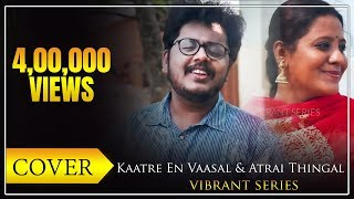 Kaatre En Vaasal & Atrai Thingal | THE VIBRANT SERIES | Saisharan & Suchithra | MYSTIC COLLISIONS