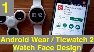 1 Android Wear/Ticwatch 2 Watch Face Design with WatchMaker: What You Need