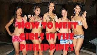 How to Meet Beautiful Girls in the Philippines ... My take