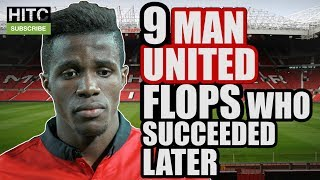 9 MAN UNITED Flops Who Subsequently  Succeeded Elsewhere