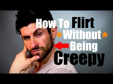 How To Flirt Without Being Creepy and How To Approach Flirting Advice and Tips