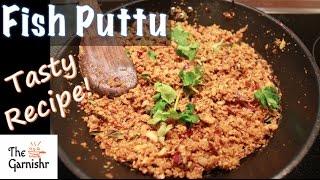 Fish puttu | Meen puttu | Sura puttu |South Indian recipes by The Garnishr