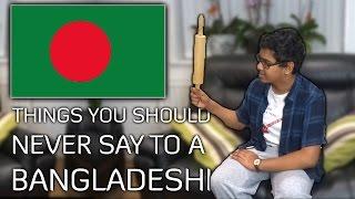 Things You Should NEVER Say To A Bangladeshi!