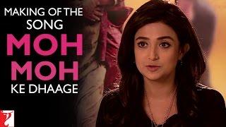 Making Of The Song - Moh Moh Ke Dhaage - Dum Laga Ke Haisha