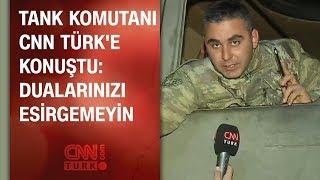 Tank komutanı CNN TÜRK