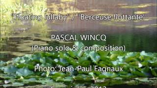 """Pascal Wincq : """"Floating lullaby"""" /  """"Berceuse flottante""""  (solo piano, composition & improvisation)"""