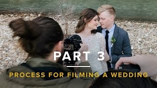 Our Process for Filming Cinematic Weddings – Part 3