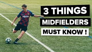 3 Things EVERY MIDFIELDER Needs To Know | Improve Your Game