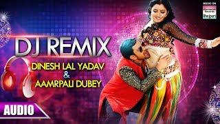 DJ REMIX   Dinesh Lal Yadav & Aamrapali Dubey   SUPERHIT BHOJPURI SONG
