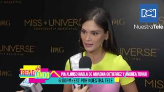 Exclusive: Pia Wurtzbach talked about Ariadna Gutierrez and Miss Colombia Andrea Tovar