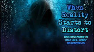 [Creepypasta Reading] When Reality Starts to Distort (grimdark/psychological)
