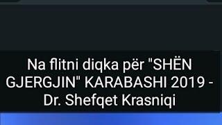 """Na flitni diqka për """"SHËN GJERGJIN"""" KARABASHI 2019 - Dr. Shefqet Krasniqi"""