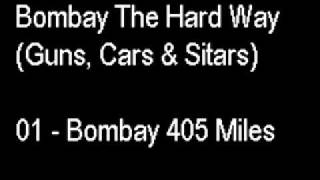 Bombay The Hard Way (Guns, Cars & Sitars) 01-Bombay 405 Miles