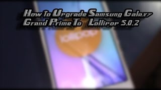 Update Samsung Galaxy Grand Prime To Lollipop 5.0.2 ||India|| (Official)
