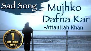 Mujhko Dafna Kar Wo Jab Wapas Jayenge - Attaullah Khan Sad Songs | Dard Bhare Geet