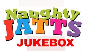 Naughty Jatts - Jukebox  |  feat. Rahat Fateh Ali Khan, Roshan Prince, Harshdeep Kaur & more