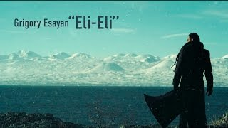 Grigory Esayan - Eli Eli (Official Music Video)