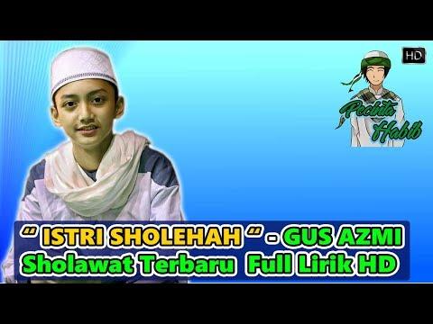Sholawat Terbaru Bikin Baper Istri Sholehah Gus Azmi Full Lirik Hd