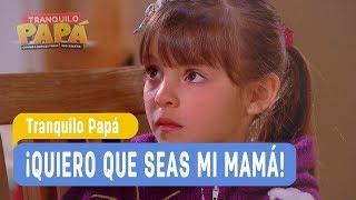 Tranquilo Papa - ¡Quiero que seas mi mamá! -  Mejores Momentos / Capitulo 112