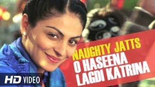 O Haseena Lagdi Katrina HD Full Song | Naughty Jatts | Neeru Bajwa, Arya Babbar, Roshan Prince