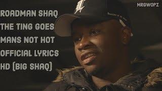 Roadman Shaq The Ting Goes - Mans Not Hot Official Lyrics HD (BIg Shaq)