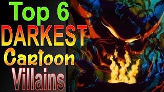 Top 6 Darkest Cartoon Villains