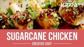 Sugarcane Chicken - Creative Chef - Kappa TV