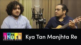 Kya Tan Manjta Re (Original) - One Take Video by Aabhas & Shreyas