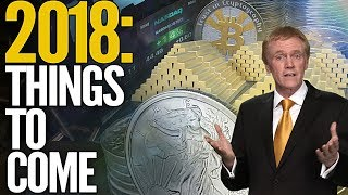 Cryptocurrency, Stocks, Gold & Silver: Things To Come In 2018 - Mike Maloney
