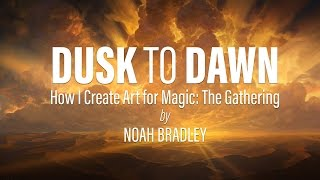 Dusk to Dawn - How I Create Art for Magic: The Gathering - by Noah Bradley